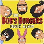 The Bob's Burgers Music Album [Original Television Soundtrack]