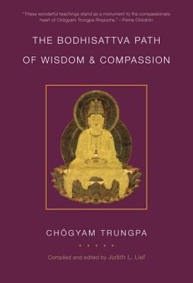 The Bodhisattva Path of Wisdom and Compassion - Trungpa, Chogyam, and Lief, Judith L (Editor)