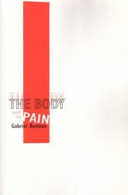 The Body and Its Pain - Burloux, Gabriel