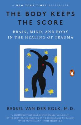 The Body Keeps the Score: Brain, Mind, and Body in the Healing of Trauma - Van Der Kolk, Bessel
