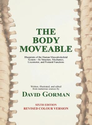 The Body Moveable: (single-Volume, Colour Interior) - Gorman, David A