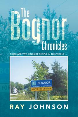 The Bognor Chronicles: There Are Two Kinds of People in This World . . . - Johnson, Ray