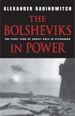 The Bolsheviks in Power: The First Year of Soviet Rule in Petrograd -