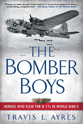 The Bomber Boys: Heroes Who Flew the B-17s in World War II - Ayres, Travis L