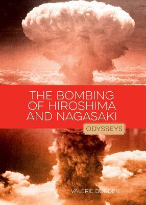 The Bombing of Hiroshima & Nagasaki - Bodden, Valerie