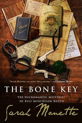The Bone Key: The Necromantic Mysteries of Kyle Murchison Booth - Monette, Sarah