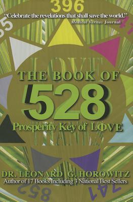 The Book of 528: Prosperity Key of Love - Horowitz, Leonard G, D.M.D., M.A., M.P.H., and Kane, Sherri (Foreword by)