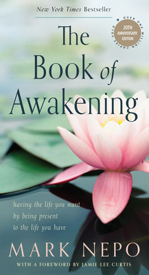The Book of Awakening: Having the Life You Want by Being Present to the Life You Have (20th Anniversary Edition) - Nepo, Mark, and Curtis, Jamie Lee (Foreword by)