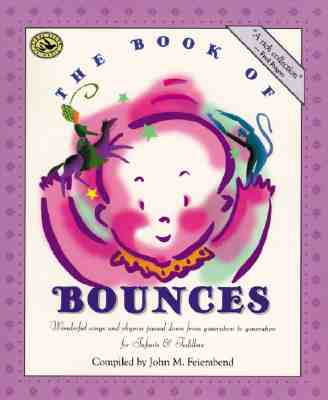 The Book of Bounces: Wonderful Songs and Rhymes Passed Down from Generation to Generation for Infants & Toddlers - Feierabend, John M (Compiled by)
