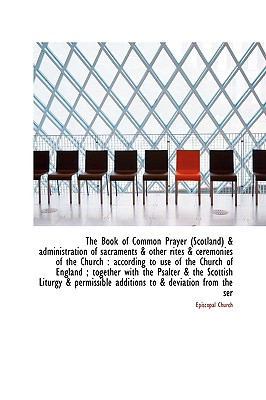 The Book of Common Prayer (Scotland) & Administration of Sacraments & Other Rites & Ceremonies of Th - Church, Episcopal