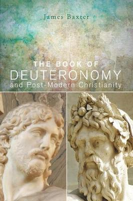 The Book of Deuteronomy and Post-Modern Christianity - Baxter, James W