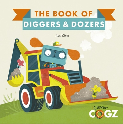The Book of Diggers and Dozers - Clark, Neil