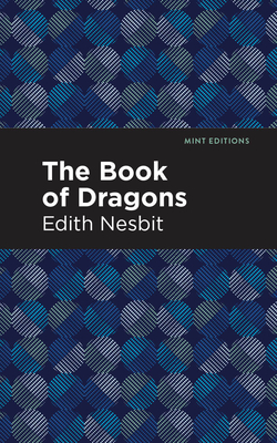 The Book of Dragons - Nesbit, Edith, and Editions, Mint (Contributions by)