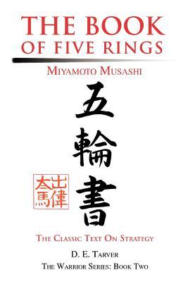 The Book of Five Rings: Miyamoto Musashi - Tarver, D E, and Musashi, Miyamoto