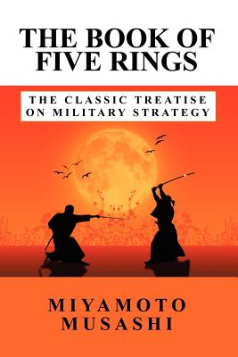 The Book of Five Rings: The Classic Treatise on Military Strategy - Miyamoto, Musashi