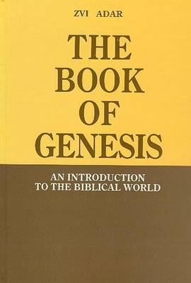 The Book of Genesis: An Introduction to the Biblical World - Adar, Zvi