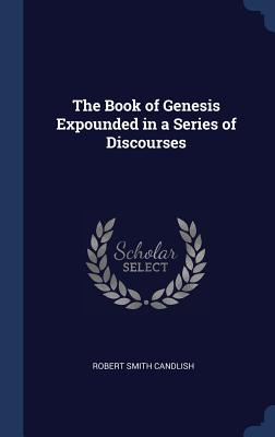 The Book of Genesis Expounded in a Series of Discourses - Candlish, Robert Smith