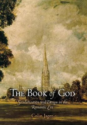 The Book of God: Secularization and Design in the Romantic Era - Jager, Colin