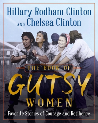 The Book of Gutsy Women: Favorite Stories of Courage and Resilience - Clinton, Hillary Rodham, and Clinton, Chelsea