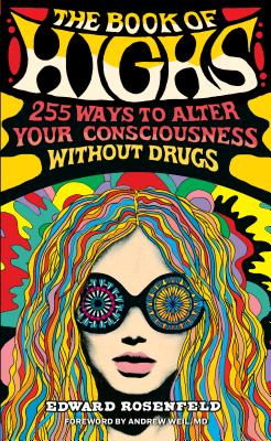 The Book Of Highs: 255 Ways to Alter Your Consciousness without Drugs - Rosenfeld, Edward, and Weil, Andrew (Foreword by)