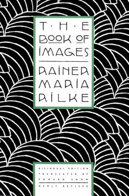 The Book of Images: Poems / Revised Bilingual Edition - Rilke, Rainer Maria, and Snow, Edward (Translated by)