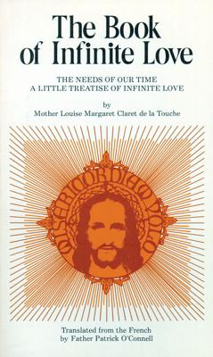 The Book of Infinite Love: The Needs of Our Time - A Little Treatise of Infinite Love - Claret, Louise Margaret, Mother