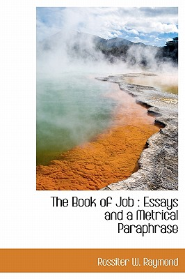 The Book of Job: Essays and a Metrical Paraphrase - Raymond, Rossiter W