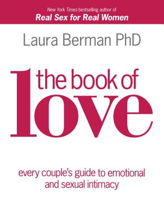 The Book of Love: Every Couple's Guide to Emotional and Sexual Intimacy - Berman, Laura, Dr.
