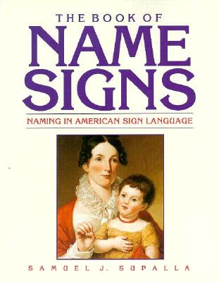 The Book of Name Signs: Naming in American Sign Language - Supalla, Samuel, and Padden, Carol A (Foreword by)