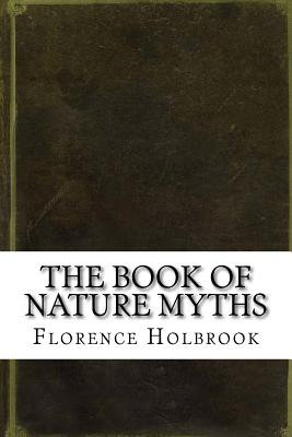 The Book of Nature Myths - Holbrook, Florence