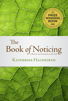 The Book of Noticing: Collections and Connections: On the Trail - Hauswirth, Katherine