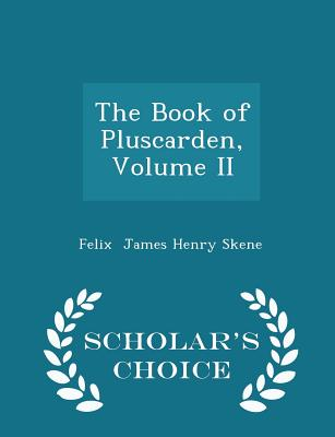 The Book of Pluscarden, Volume II - Scholar's Choice Edition - James Henry Skene, Felix