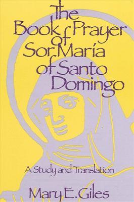 The Book of Prayer of Sor Maria of Santo Domingo: A Study and Translation - Giles, Mary E, Professor