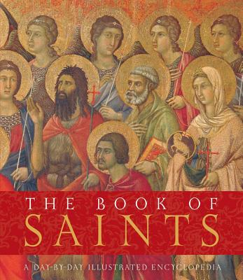 The Book of Saints: A Day-By-Day Illustrated Encyclopedia - Shaw, Roger (Editor)