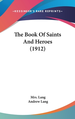 The Book of Saints and Heroes (1912) - Lang, Mrs, and Lang, Andrew (Editor)