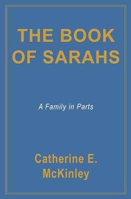 The Book of Sarahs: A Family in Parts - McKinley, Catherine E