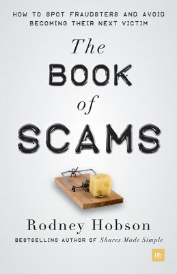 The Book of Scams: How to Spot Fraudsters and Avoid Becoming the Next Victim - Hobson, Rodney