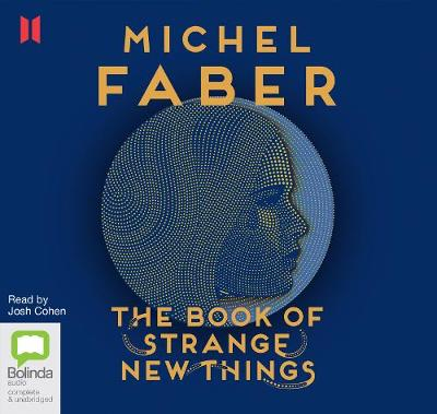 The Book of Strange New Things - Faber, Michel, and Cohen, Josh (Read by)