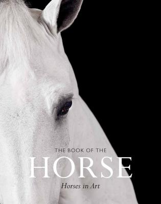 The Book of the Horse: Horses in Art - Hyland, Angus (Creator), and Roberts, Caroline (Text by)