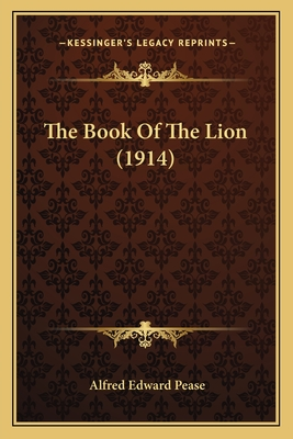 The Book of the Lion (1914) - Pease, Alfred Edward, Sir