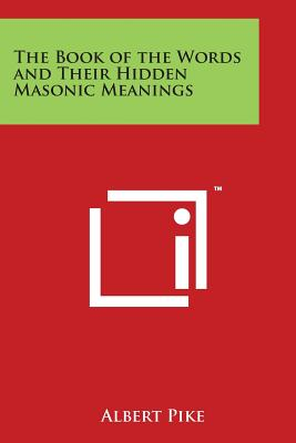 The Book of the Words and Their Hidden Masonic Meanings - Pike, Albert