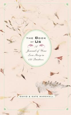 The Book of Us: The Journal of Your Love Story in 150 Questions - Marshall, David, and Marshall, Kate