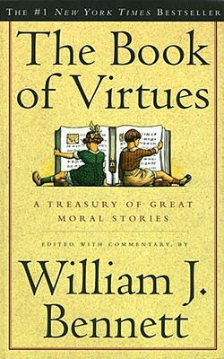 The Book of Virtues: A Treasury of Great Moral Stories - Bennett, William J, Dr.