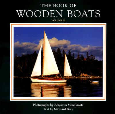 The Book of Wooden Boats: Volume II - Mendlowitz, Benjamin (Photographer), and Bray, Maynard (Text by)