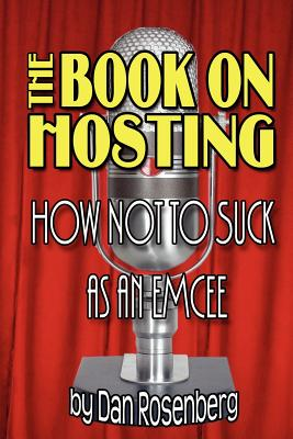 The Book on Hosting: How Not to Suck as an Emcee - Rosenberg, Dan