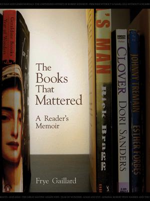 The Books That Mattered: A Reader's Memoir - Gaillard, Frye, Mr.