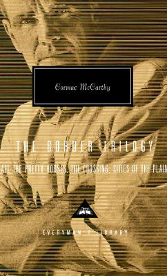 The Border Trilogy: All the Pretty Horses, the Crossing, Cities of the Plain - McCarthy, Cormac