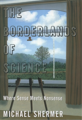 The Borderlands of Science: Where Sense Meets Nonsense - Shermer, Michael