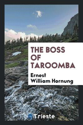 The Boss of Taroomba - Hornung, Ernest William