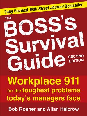 The Boss's Survival Guide: Workplace 911 for the Toughest Problems Today's Managers Face - Rosner, Bob, and Halcrow, Allan
